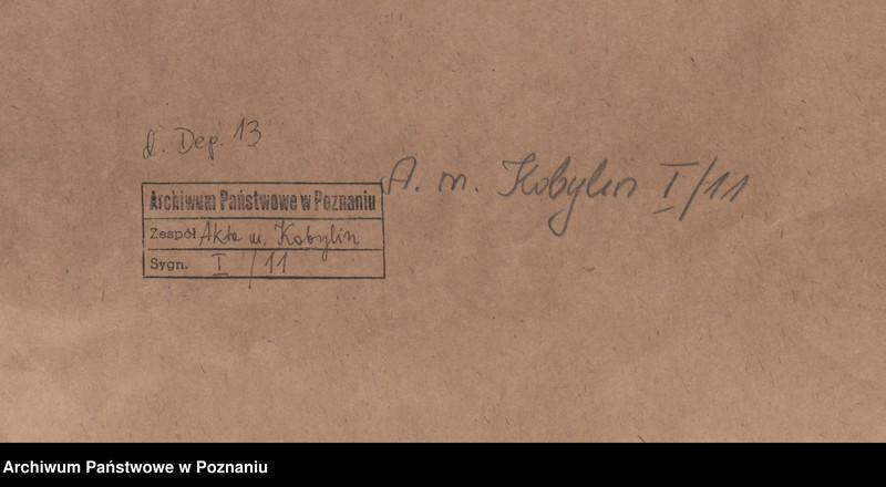 """Obraz z jednostki """"Odpis - Zygmunt III, król polski, poświadcza przywilej dla miasteczka Kobylina położonego w województwie kaliskim, wystawiony przez jego dziedzica Mikołaja w dniu 20 lipca 1449 roku."""""""